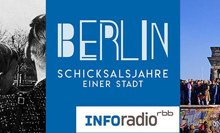 Werbehighlight auf Inforadio - Schicksalsjahre einer Stadt - Berlin